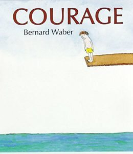 To teach a child about courage Courage