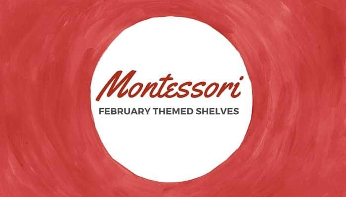Montessori FEBRAURY SHELVES FEATURE