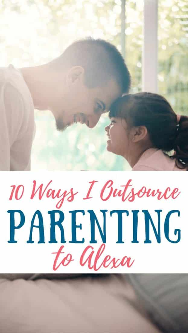 10 Ways I Outsource My Parenting to Alexa
