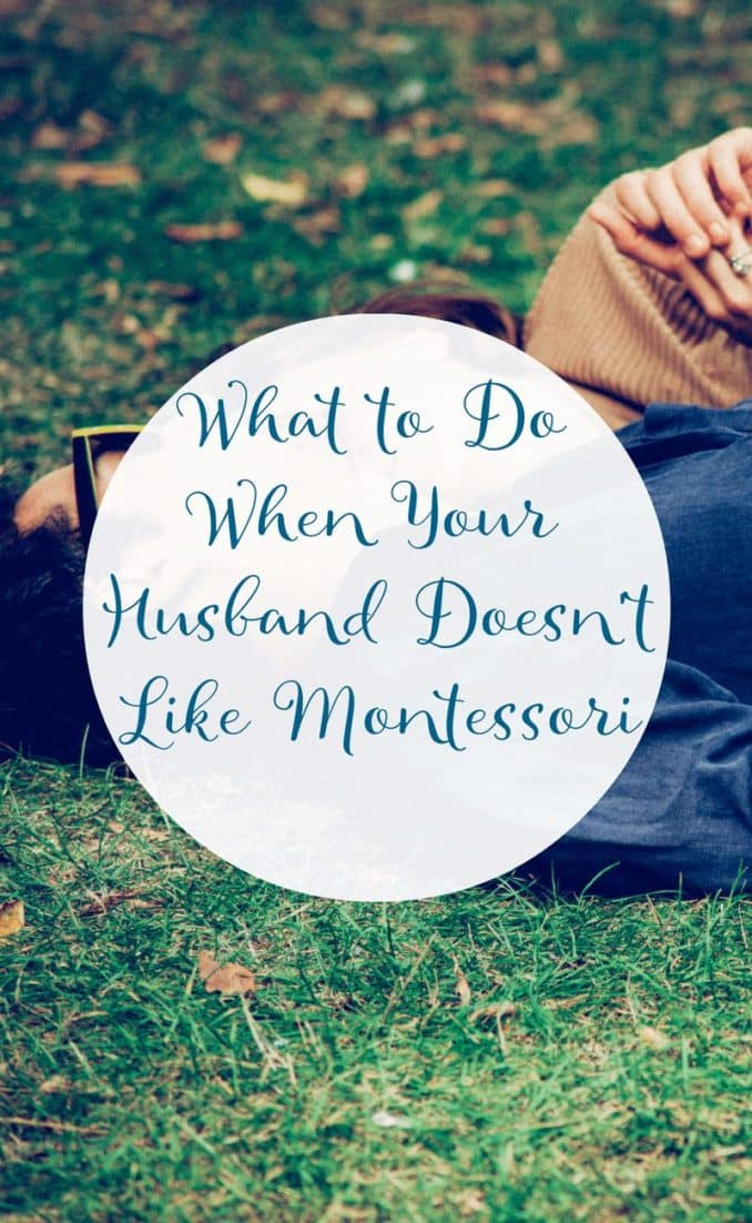 What to Do When Your Husband Doesn't Like Montessori