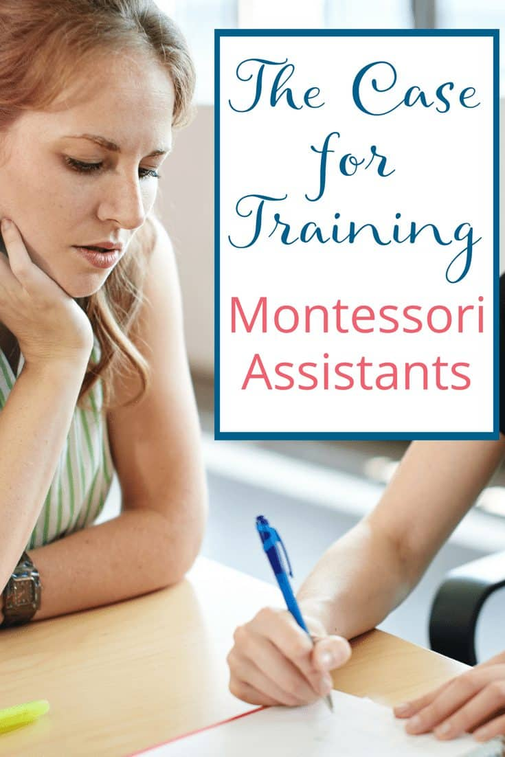 A Case for Training Montessori Assistants Why its important all adults in the Montessori environment are trained