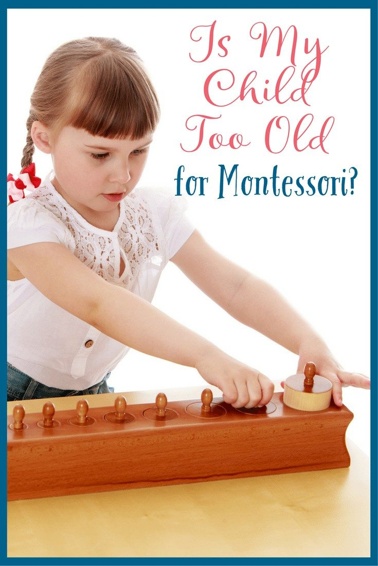 Is it to late to start Montessori with my child