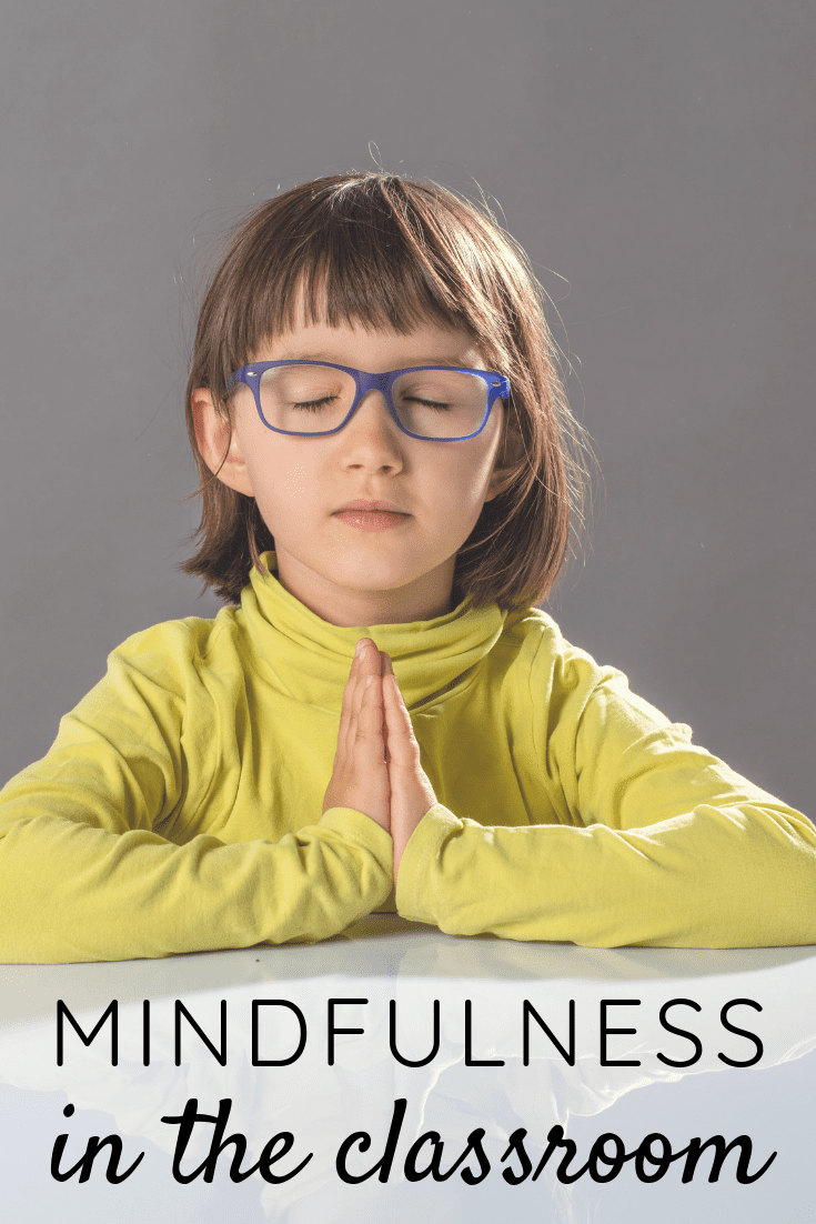 Effective & Easy Ways to Practice Mindfulness in the Classroom
